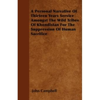 A Personal Narrative Of Thirteen Years Service Amongst The Wild Tribes Of Khondistan For The Suppression Of Human Sacrifice by Campbell & John