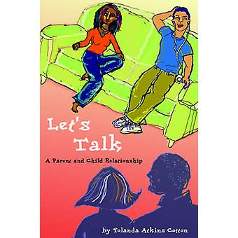 Lets Talk A Parent and Child Relationship by Cotton & Yolanda & Atkins