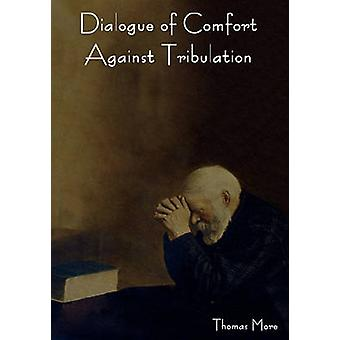 Dialogue of Comfort Against Tribulation by More & Thomas