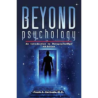 Beyond Psychology An Introduction to Metapsychology by Gerbode & Frank A.