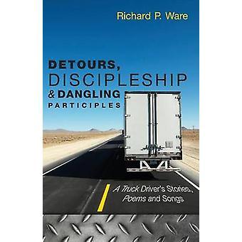Detours Discipleship and Dangling Participles by Ware & Richard P.