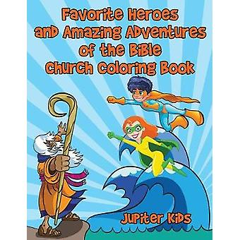 Favorite Heroes and Amazing Adventures of the Bible Church Coloring Book by Jupiter Kids