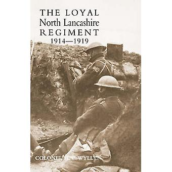 LOYAL NORTH LANCASHIRE REGIMENT 19141919 by Wylly & Colonel H. C.