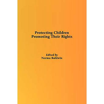 Protecting Children Promoting Their Rights by Baldwin & N