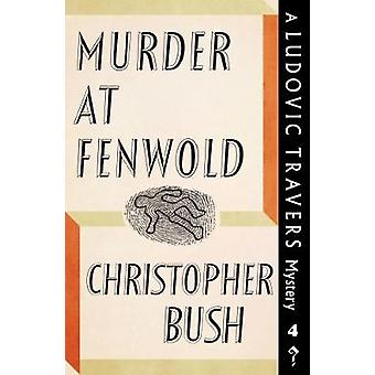 Murder at Fenwold A Ludovic Travers Mystery by Bush & Christopher