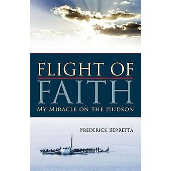Flight of Faith My Miracle on the Hudson by Berretta & Fred