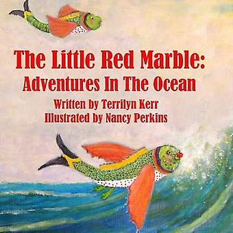 The Little Red Marble Adventures in the Ocean by Kerr & Terilyn