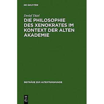 Die Philosophie des Xenokrates im Kontext der Alten Akademie by Thiel & Detlef