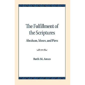 The Fulfillment of the Scriptures - Abraham - Moses - and Piers by Rut