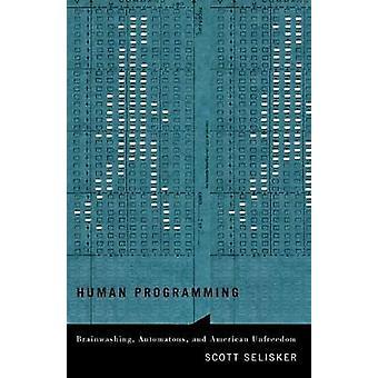 Human Programming - Brainwashing - Automatons - and American Unfreedom