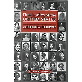 First Ladies of the United States - A Biographical Dictionary by Rober