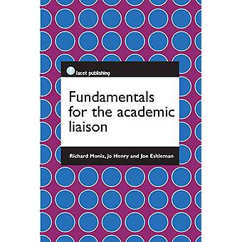 Fundamentals for the Academic Liaison by Richard J. Moniz - Jo Henry