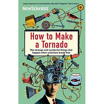 How to Make a Tornado - The Strange and Wonderful Things That Happen W