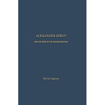 Alexander Serov and the Birth of the Russian Modern by Paul De Quenoy