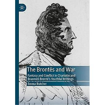 The Brontes and War - Fantasy and Conflict in Charlotte and Branwell B