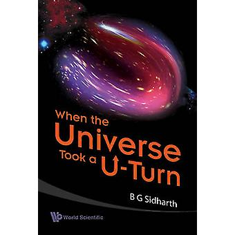 When the Universe Took a U-Turn by Burra G. Sidharth - 9789814277815