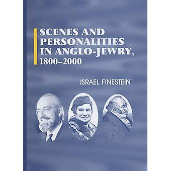 Scenes and Personalities in Anglo-Jewry 1800-2000 by Israel Finestein