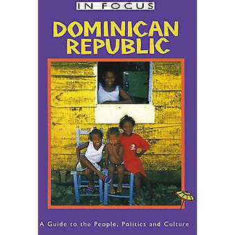 Dominican Republic in Focus - A Guide to the People - Politics and Cul