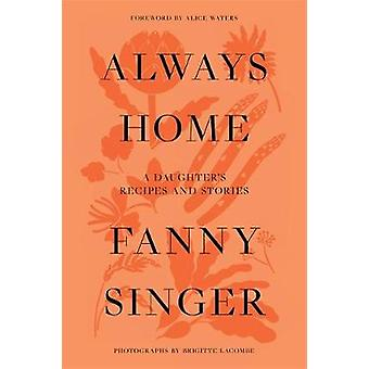 Always Home - A Daughter's Culinary Memoir by Fanny Singer - 978140917