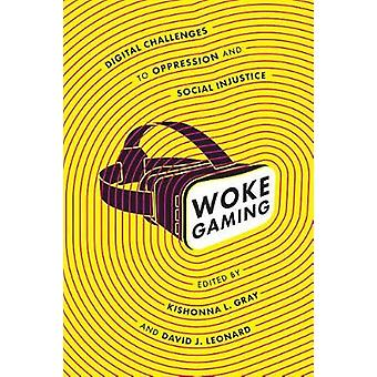 Woke Gaming - Digital Challenges to Oppression and Social Injustice by