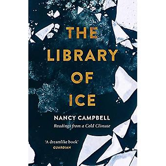 The Library of Ice - Readings from a Cold Climate by Nancy Campbell -