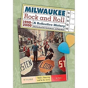 Milwaukee Rock and Roll - 1950-2000 - A Reflective History by Bruce Co