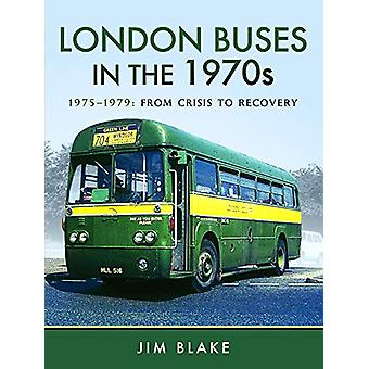 London Buses in the 1970 - 1975-1979 - From Crisis to Recovery by Jim
