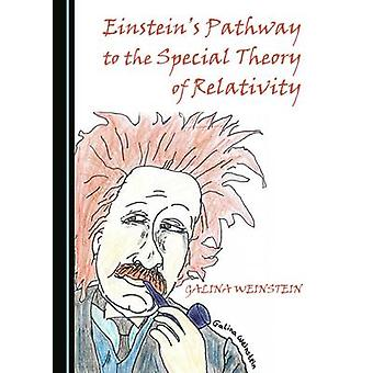 Einsteins Pathway to the Special Theory of Relativity by Galina Weinstein