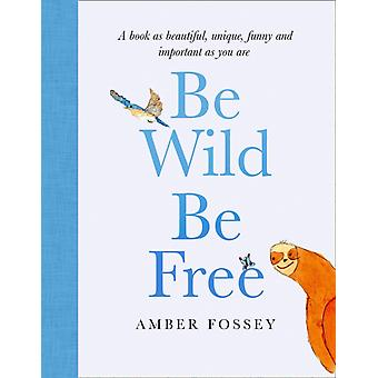 Be Wild Be Free by Fossey & Amber