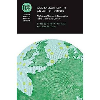 Globalization in an Age of Crisis by Robert C. Feenstra & Alan M. Taylor & Martin Wolf