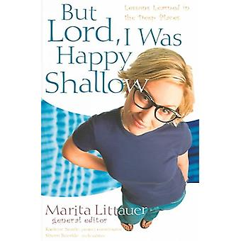 But Lord I Was Happy Shallow Lessons Learned in the Deep Places