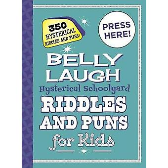 Belly Laugh Hysterical Schoolyard Riddles and Puns for Kids 350 Hilarious Riddles and Puns 350 Hysterical Riddles and Puns Childrens Humour