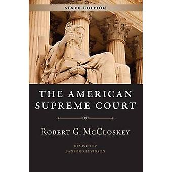 The American Supreme Court Sixth Edition by Robert G McCloskey & Sanford Levinson