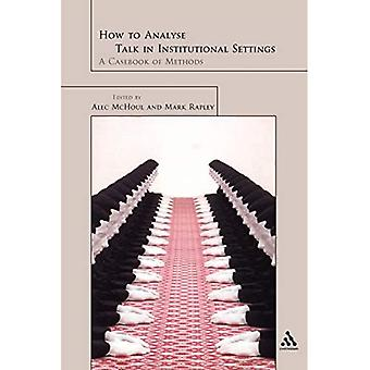 How to Analyse Talk in Institutional Settings: A Casebook of Methods