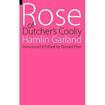 Rose of Dutcher's Coolly by Hamlin Garland - 9780803250710 Book