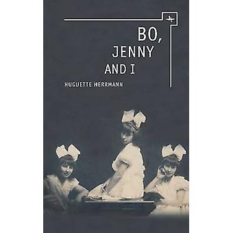 Bo - Jenny - and I by Huguette Herrmann - 9781618112989 Book