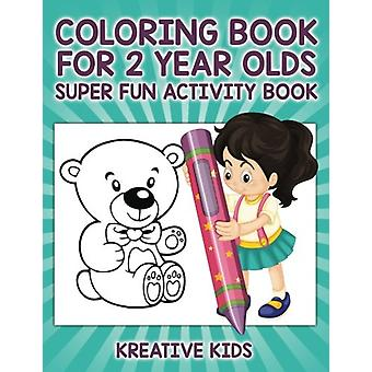 Coloring Book for 2 Year Olds Super Fun Activity Book by Kreative Kid