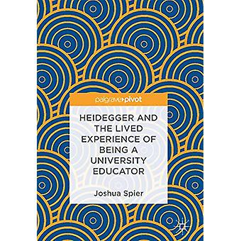 Heidegger and the Lived Experience of Being a University Educator by
