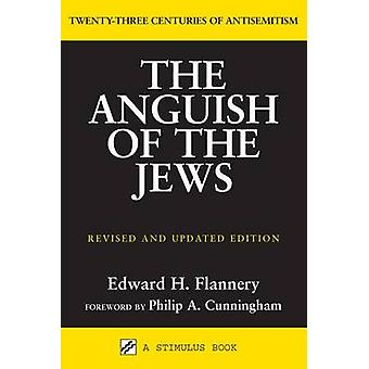 Anguish of the Jews Revised and Updated by Edward H. Flannery