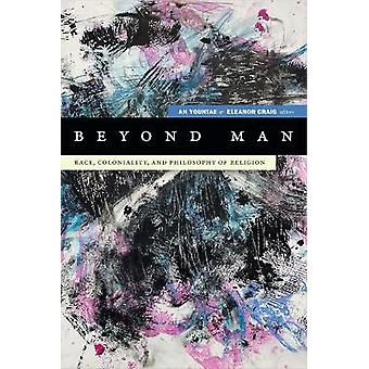 Beyond Man Race Coloniality and Philosophy of Religion Black Outdoors Innovations in the Poetics of Study