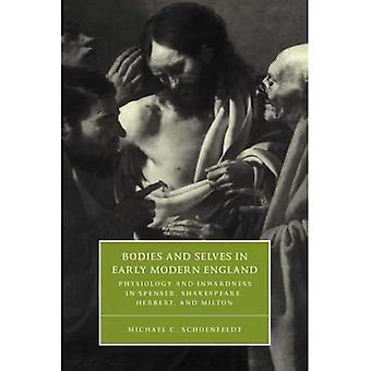Bodies and Selves in Early Modern England: Physiology and Inwardness in Spenser, Shakespeare, Herbert, and Milton (Cambridge Studies in Renaissance Literature ... in Renaissance Literature and Culture)