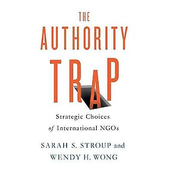 The Authority Trap - Strategic Choices of International NGOs by Sarah