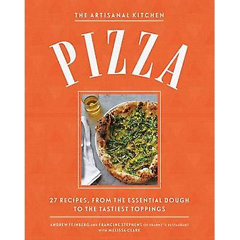 The New Artisanal Kitchen - Pizza - 27 Recipes - from the Essential Dou