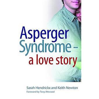 Asperger Syndrome - A Love Story by Sarah Hendrickx - Keith Newton -