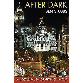 After Dark - A Nocturnal Exploration of Madrid by Ben Stubbs - 9781909