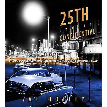25th Street Confidential - Drama - Decadence - and Dissipation Along O