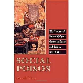 Social Poison: The Culture and Politics of Opiate Control in Britain and France, 1821-1926