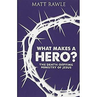 Ce qui rend un héros?: le ministère défiant la mort de Jésus
