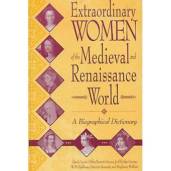 Extraordinary Women of the Medieval and Renaissance World A Biographical Dictionary by BarrettGraves & Debra