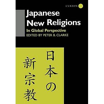 Japanese New Religions In Global Perspective by Clarke & Peter